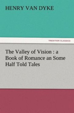 The Valley of Vision : a Book of Romance an Some Half Told Tales - Van Dyke, Henry