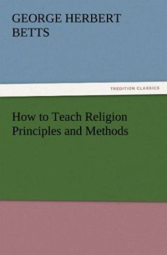 How to Teach Religion Principles and Methods - Betts, George Herbert