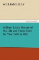 William Lilly's History of His Life and Times From the Year 1602 to 1681 - William Lilly