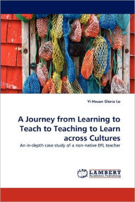 A Journey From Learning To Teach To Teaching To Learn Across Cultures - Yi-Hsuan Gloria Lo