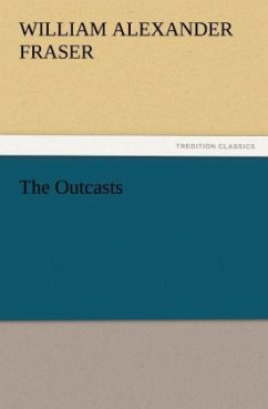 The Outcasts - Fraser, William Alexander