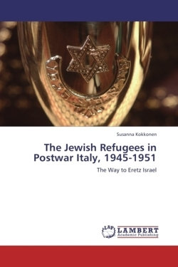 The Jewish Refugees in Postwar Italy, 1945-1951: The Way to Eretz Israel