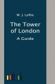 The Tower of London - W. J. Loftie