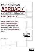 Spanish Architects Abroad: Rafeal Moneo, Victor Lopez Cotello, Enrique Sobejrno, Juan Miro and Indki Abalos: Architecture in Foreign Lands