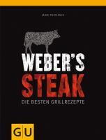 Weber´s Grillbibel - Steaks