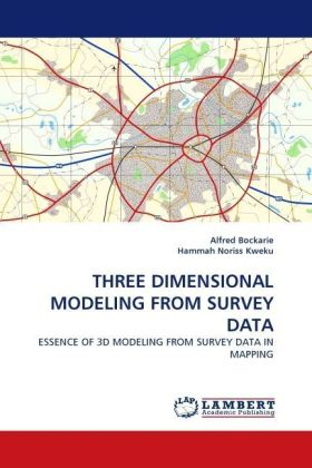 THREE DIMENSIONAL MODELING FROM SURVEY DATA - ESSENCE OF 3D MODELING FROM SURVEY DATA IN MAPPING