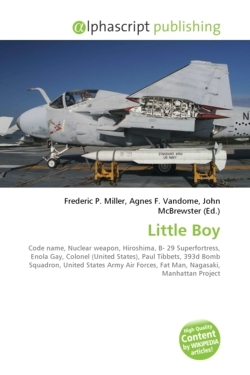 Little Boy: Code name, Nuclear weapon, Hiroshima, B- 29 Superfortress, Enola Gay, Colonel (United States), Paul Tibbets, 393d Bomb Squadron, United ... Forces, Fat Man, Nagasaki, Manhattan Project