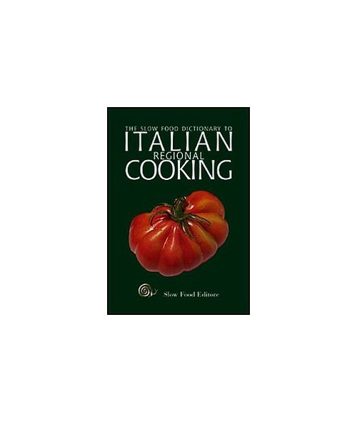 The Slow Food dictionary to italian regional cooking - Gho P. (cur.)