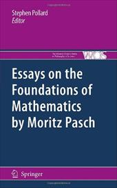 Essays on the Foundations of Mathematics by Moritz Pasch - Pollard, Stephen