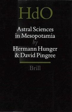 Handbook of Oriental Studies. Section 1 the Near and Middle East, Astral Sciences in Mesopotamia - Hunger, Hermann Pingree, David