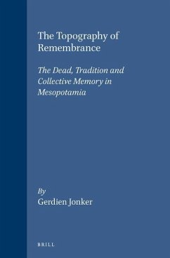 The Topography of Remembrance: The Dead, Tradition and Collective Memory in Mesopotamia - Jonker, Gerdien