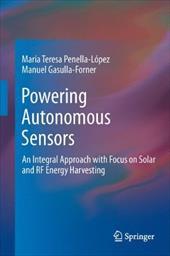 Powering Autonomous Sensors: An Integral Approach with Focus on Solar and RF Energy Harvesting - Penella-Lopez, Maria Teresa / Gasulla-Forner, Manuel