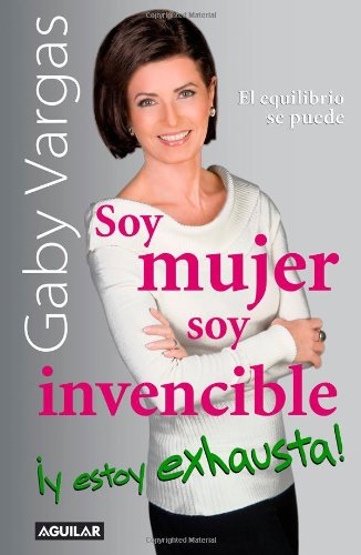 Soy mujer, soy invencible y estoy exhausta!/ I'm a Woman, I'm Invincible, and I'm Exhausted (Spanish Edition) - Gaby Vargas