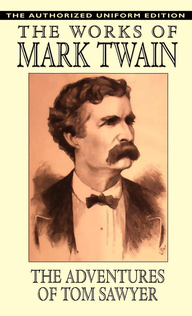 The Adventures of Tom Sawyer - The Authorized Uniform Edition als Buch von Mark Twain, Samuel Clemens - Mark Twain, Samuel Clemens