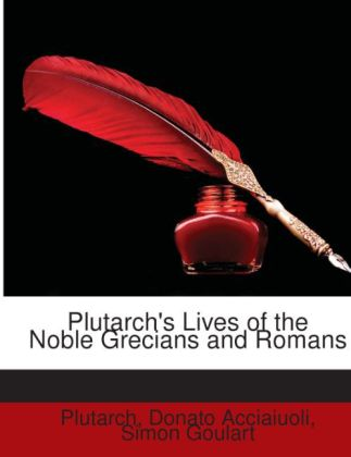 Plutarch´s Lives of the Noble Grecians and Romans als Taschenbuch von Plutarch, Donato Acciaiuoli, Simon Goulart - 1146489749