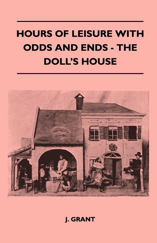 Hours Of Leisure With Odds And Ends - The Doll´s House als Taschenbuch von J. Grant - 1445519070