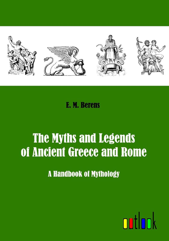 The Myths and Legends of Ancient Greece and Rome - E. M. Berens