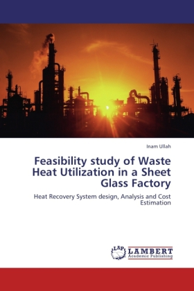Feasibility study of Waste Heat Utilization in a Sheet Glass Factory - Inam Ullah