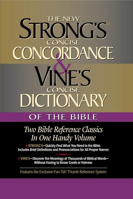 Strong´s Concise Concordance and Vine´s Concise Dictionary of the Bible: Two Bible Reference Classics in One Handy Volume - James Strong, W. E. Vine