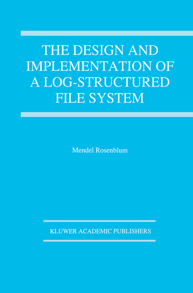 The Design and Implementation of a Log-structured file system - Mendel Rosenblum