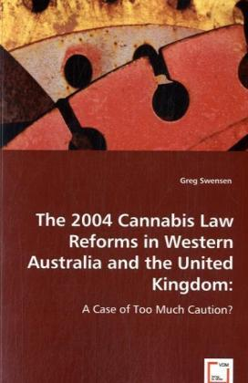 The 2004 cannabis law reforms in Western Australia and the United Kingdom - A case of too much caution?
