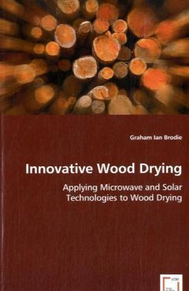 Innovative Wood Drying - Applying Microwave and Solar Technologies to Wood Drying