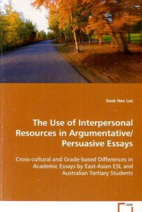 The Use of Interpersonal Ressources in Argumentative/Persuasive Essays - Cross-cultural and Grade-based Differences in Academic Essays by East-Asian ESL and Australian Tertiary Students