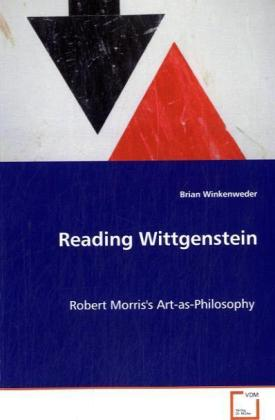 Reading Wittgenstein - Robert Morris's Art-as-Philosophy