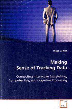 Making Sense of Tracking Data - Connecting Interactive Storytelling, Computer Use, and Cognitive Processing