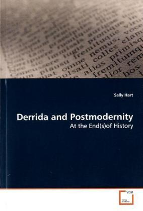 Derrida and Postmodernity - At the End(s)of History