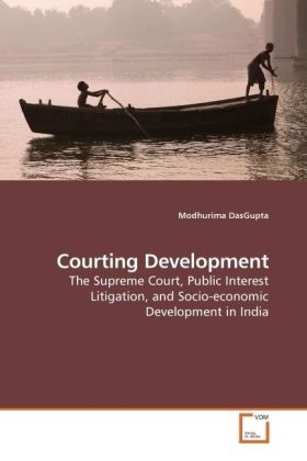 Courting Development - The Supreme Court, Public Interest Litigation, and Socio-economic Development in India