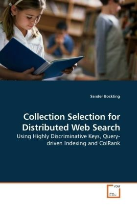 Collection Selection for Distributed Web Search - Using Highly Discriminative Keys, Query-driven Indexing and ColRank