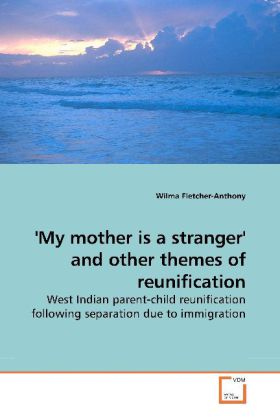 My mother is a stranger' and other themes of reunification - West Indian parent-child reunification following separation due to immigration