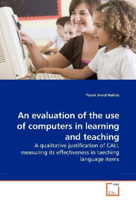 An evaluation of the use of computers in learning and teaching - A qualitative justification of CALL measuring its effectiveness in taeching language items