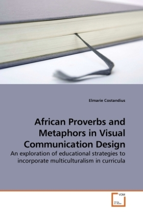 African Proverbs and Metaphors in Visual Communication Design - An exploration of educational strategies to incorporate multiculturalism in curricula