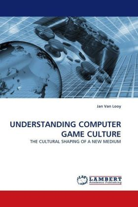 UNDERSTANDING COMPUTER GAME CULTURE - THE CULTURAL SHAPING OF A NEW MEDIUM