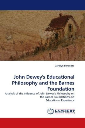 John Dewey's Educational Philosophy and the Barnes Foundation - Analysis of the Influence of John Dewey's Philosophy on the Barnes Foundation's Art Educational Experience
