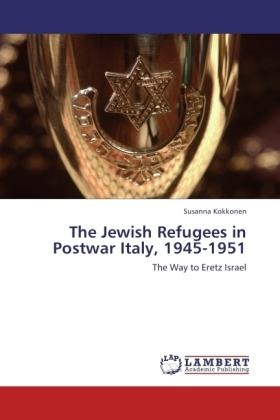 The Jewish Refugees in Postwar Italy, 1945-1951 - The Way to Eretz Israel