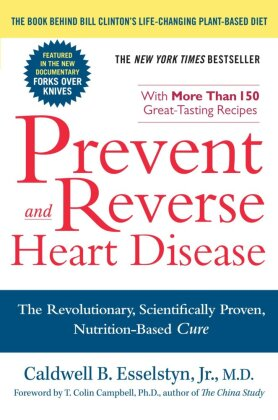 Prevent and Reverse Heart Disease - The Revolutionary, Scientifically Proven, Nutrition-based Cure