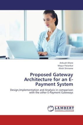 Proposed Gateway Architecture for an E-Payment System - Design,Implementation and Analysis in comparison with the other E-Payment Gateways