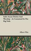 Pike, Albert: Indo-Aryan Deities And Worship - As Contained In The Rig Veda