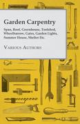 VARIOUS: Garden Carpentry - Span, Roof, Greenhouse, Toolshed, Wheelbarrow, Gates, Garden Lights, Summer House, Shelter Etc.