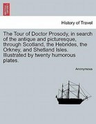 Anonymous: The Tour of Doctor Prosody, in search of the antique and picturesque, through Scotland, the Hebrides, the Orkney, and Shetland Isles. Illustrated by twenty humorous plates.