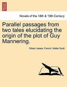 French, Gilbert James;Scott, Walter: Parallel passages from two tales elucidating the origin of the plot of Guy Mannering.