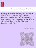Burnet, Gilbert: Bishop Burnet´s History of His Own Time. [vol. 1 edited by Gilbert Burnet, second son of the Bishop, and others; vol. 2 edited, with a life of the author, by Sir Thomas Burnet.] vol. IV