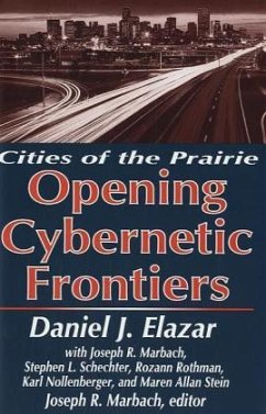 Opening Cybernetic Frontiers: Cities of the Prairie - Elazar, Daniel J.