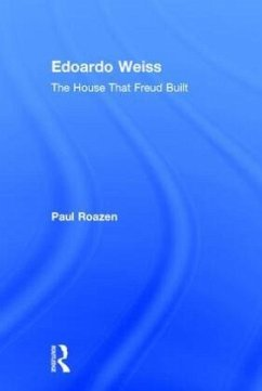 Edoardo Weiss: The House That Freud Built - Roazen, Paul