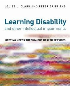 Learning Disability and Other Intellectual Impairments: Meeting Needs Throughout Health Services - Herausgeber: Clark, Louise L. Griffiths, Peter