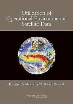 Utilization of Operational Environmental Satellite Data: Ensuring Readiness for 2010 and Beyond - Committee on Environmental Satellite Dat National Research Council Space Studies Board