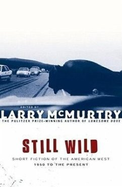 Still Wild: Short Fiction of the American West--1950 to the Present - Herausgeber: McMurtry, Larry